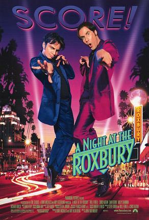 A Night at the Roxbury…